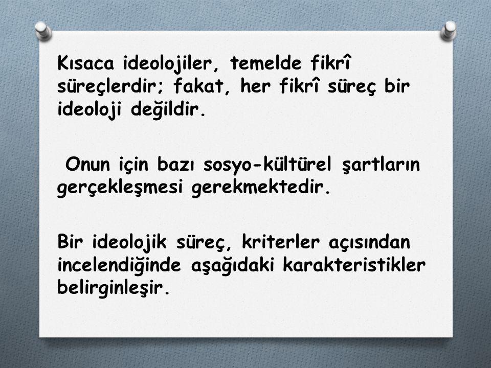 Kısaca ideolojiler, temelde fikrî süreçlerdir; fakat, her fikrî süreç bir ideoloji değildir.