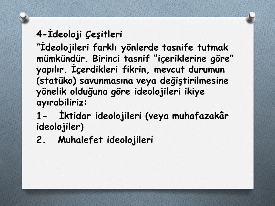 4-İdeoloji Çeşitleri İdeolojileri farklı yönlerde tasnife tutmak mümkündür.