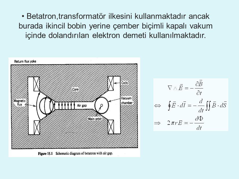 • Betatron,transformatör ilkesini kullanmaktadır ancak burada ikincil bobin yerine çember biçimli kapalı vakum içinde dolandırılan elektron demeti kullanılmaktadır.