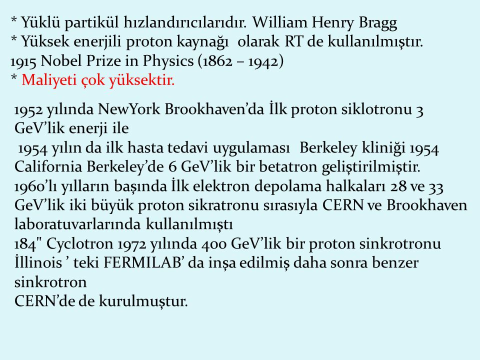 * Yüklü partikül hızlandırıcılarıdır. William Henry Bragg