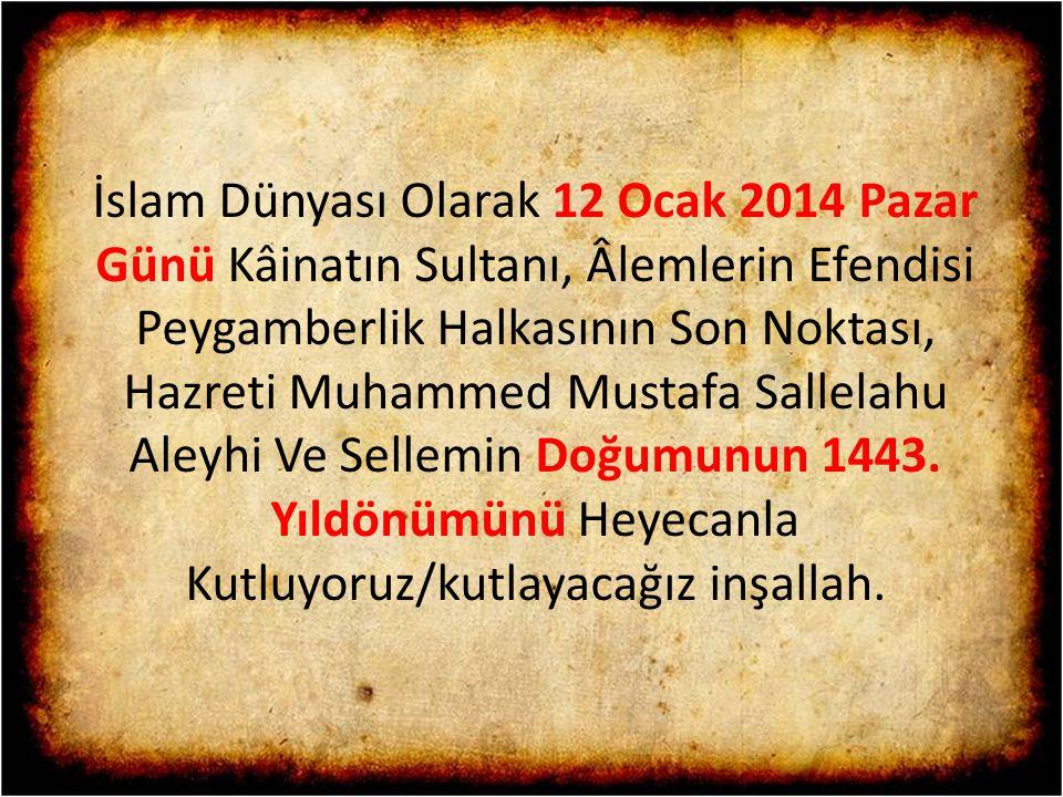 İslam Dünyası Olarak 12 Ocak 2014 Pazar Günü Kâinatın Sultanı, Âlemlerin Efendisi Peygamberlik Halkasının Son Noktası, Hazreti Muhammed Mustafa Sallelahu Aleyhi Ve Sellemin Doğumunun 1443.