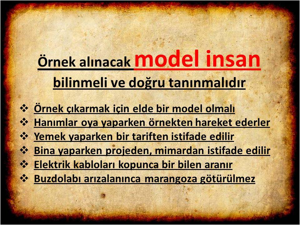 Örnek alınacak model insan bilinmeli ve doğru tanınmalıdır