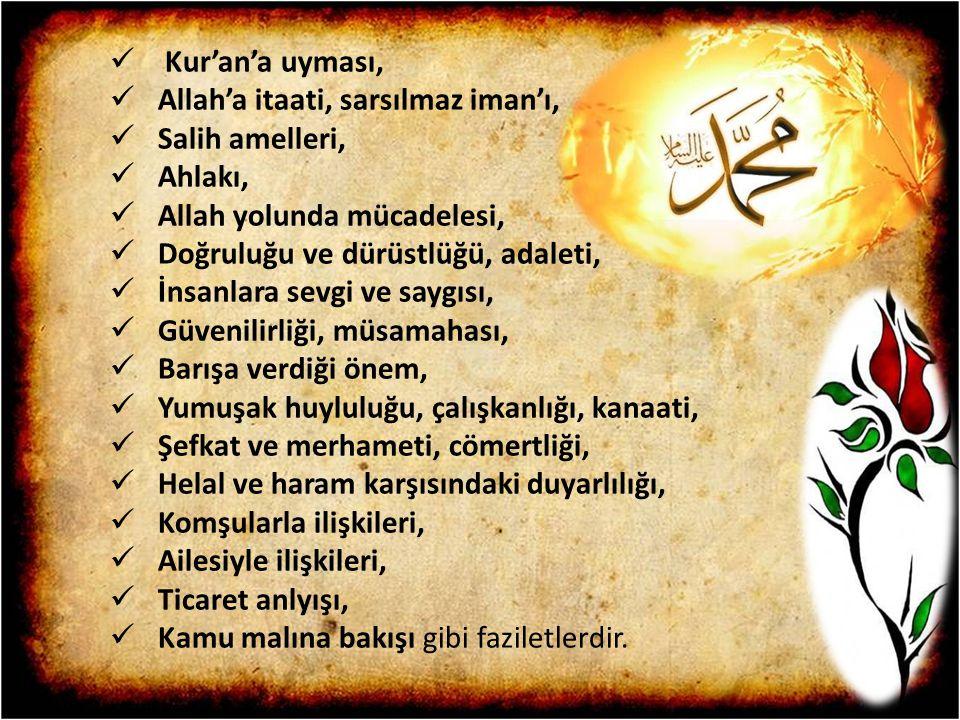 Kur'an'a uyması, Allah'a itaati, sarsılmaz iman'ı, Salih amelleri, Ahlakı, Allah yolunda mücadelesi,