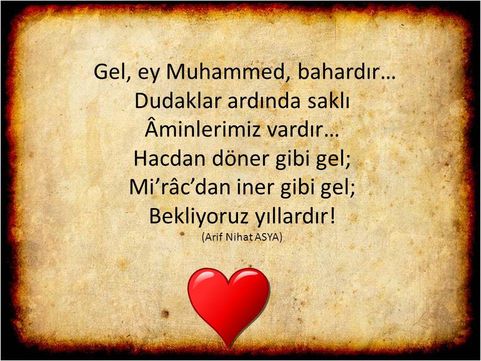 Gel, ey Muhammed, bahardır… Dudaklar ardında saklı Âminlerimiz vardır… Hacdan döner gibi gel; Mi'râc'dan iner gibi gel; Bekliyoruz yıllardır!