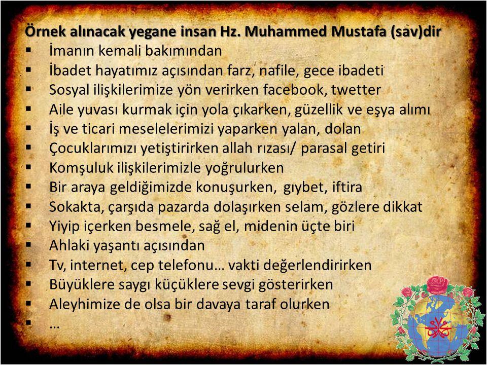 Örnek alınacak yegane insan Hz. Muhammed Mustafa (sav)dir