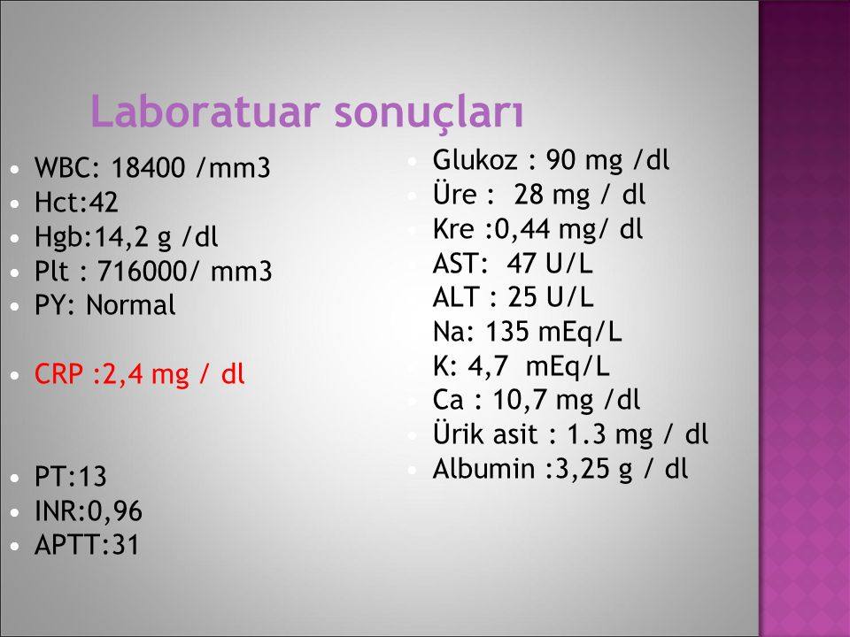 Laboratuar sonuçları Glukoz : 90 mg /dl WBC: 18400 /mm3