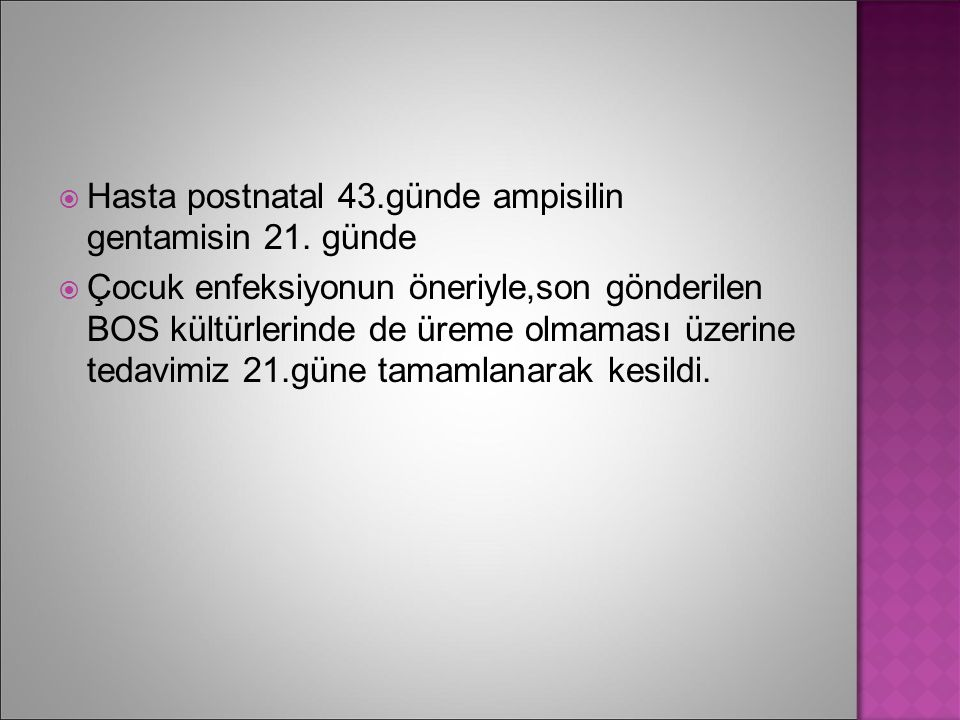 Hasta postnatal 43.günde ampisilin gentamisin 21. günde