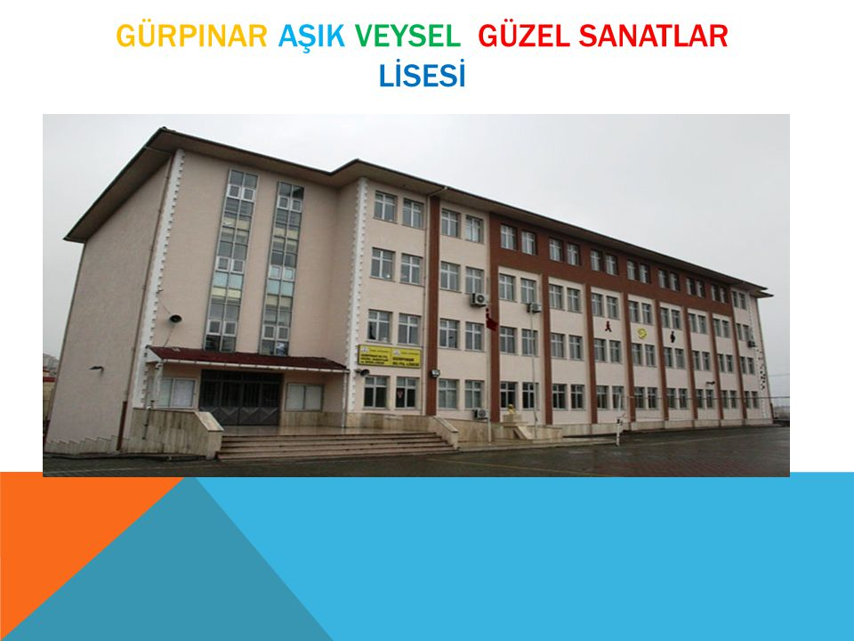 GÜRPINAR AŞIK VEYSEL GÜZEL SANATLAR LİSESİ