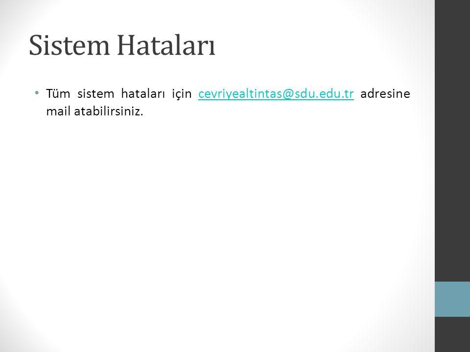 Sistem Hataları Tüm sistem hataları için cevriyealtintas@sdu.edu.tr adresine mail atabilirsiniz.