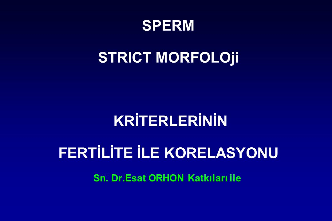 SPERM STRICT MORFOLOji KRİTERLERİNİN FERTİLİTE İLE KORELASYONU