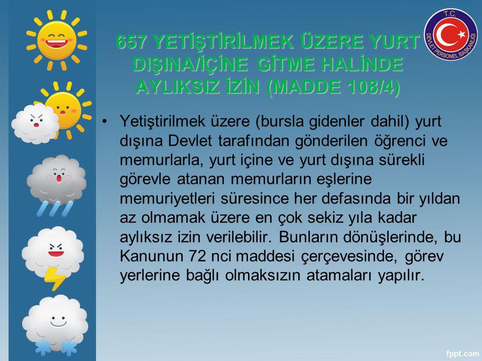 657 YETİŞTİRİLMEK ÜZERE YURT DIŞINA/İÇİNE GİTME HALİNDE AYLIKSIZ İZİN (MADDE 108/4)