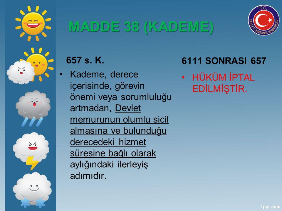 MADDE 38 (KADEME) 657 s. K. 6111 SONRASI 657