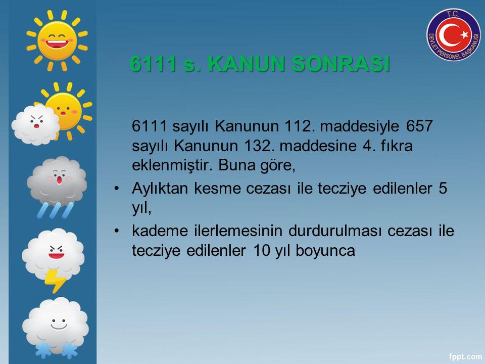 6111 s. KANUN SONRASI 6111 sayılı Kanunun 112. maddesiyle 657 sayılı Kanunun 132. maddesine 4. fıkra eklenmiştir. Buna göre,