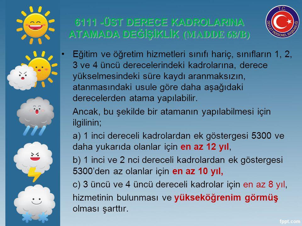 6111 -ÜST DERECE KADROLARINA ATAMADA DEĞİŞİKLİK (MADDE 68/B)