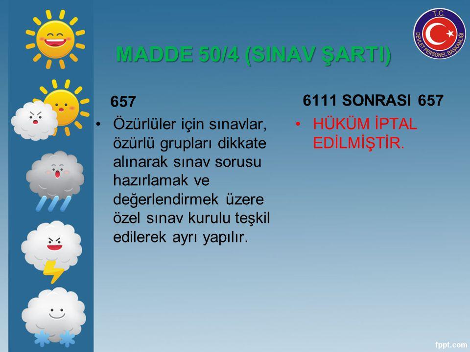 MADDE 50/4 (SINAV ŞARTI) 657 6111 SONRASI 657