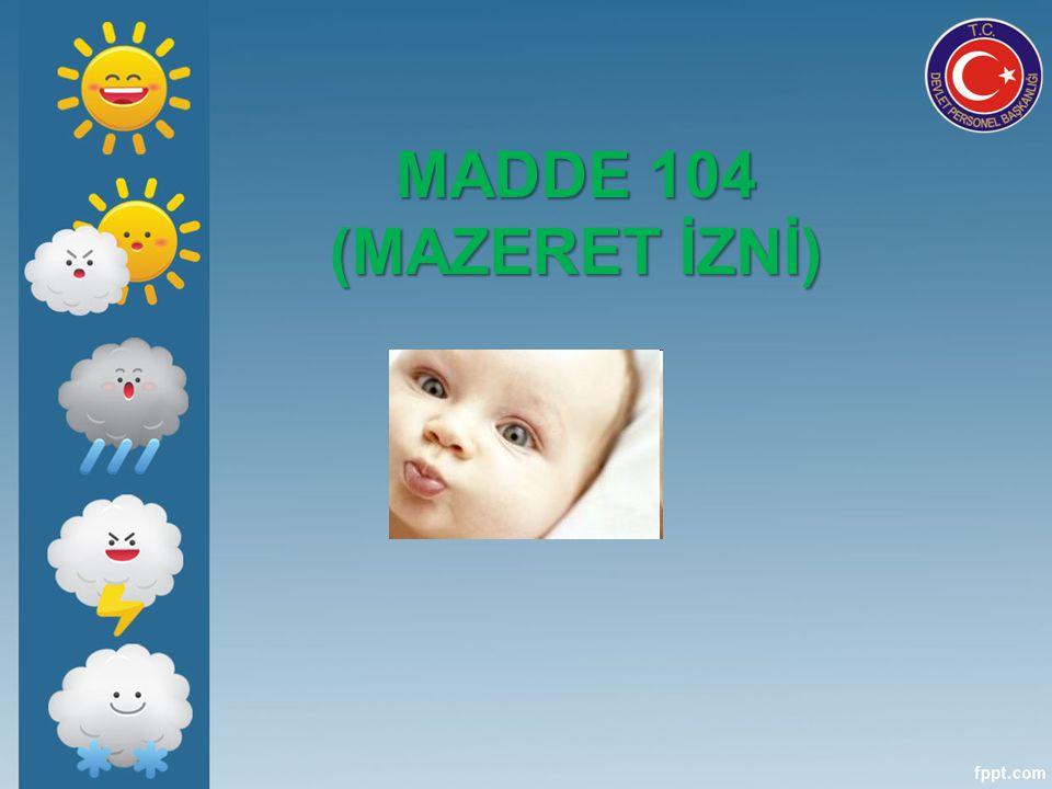 MADDE 104 (MAZERET İZNİ)