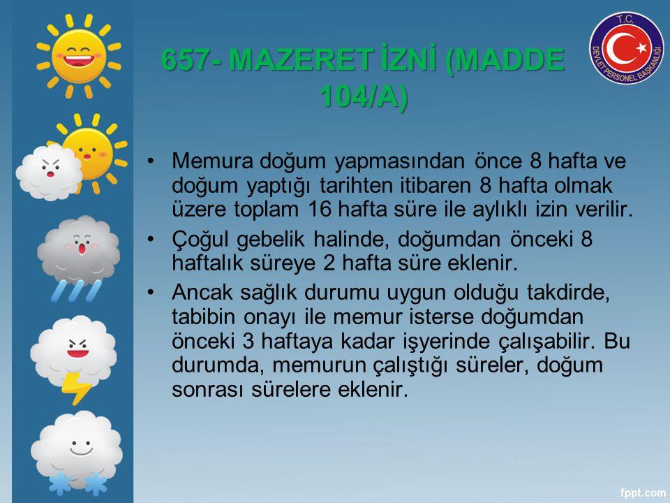 657- MAZERET İZNİ (MADDE 104/A)