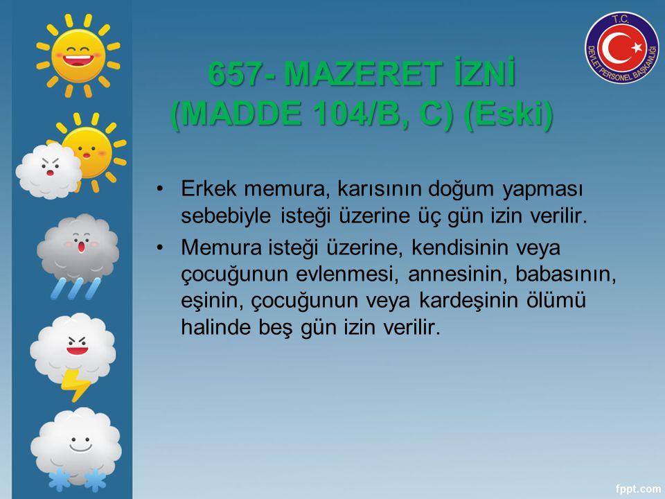 657- MAZERET İZNİ (MADDE 104/B, C) (Eski)