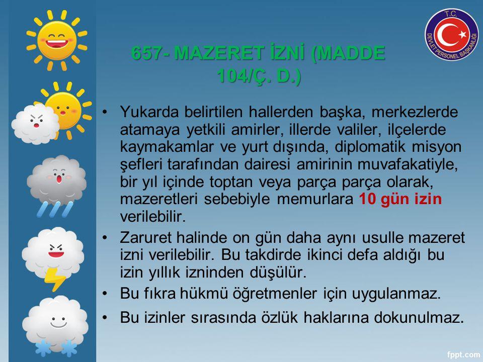 657- MAZERET İZNİ (MADDE 104/Ç. D.)