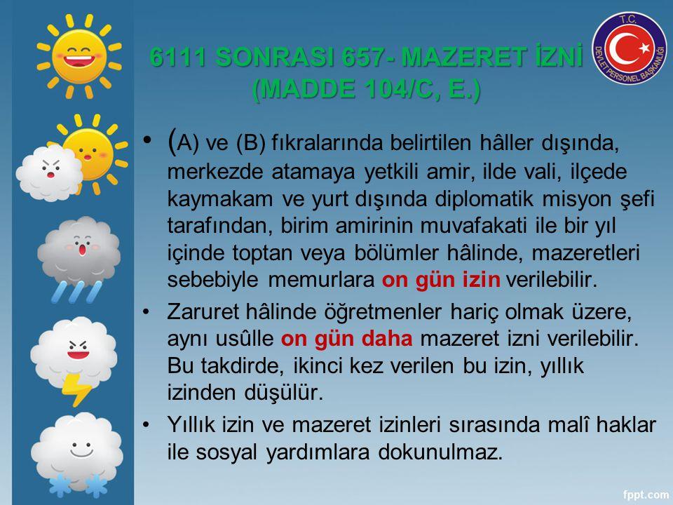 6111 SONRASI 657- MAZERET İZNİ (MADDE 104/C, E.)