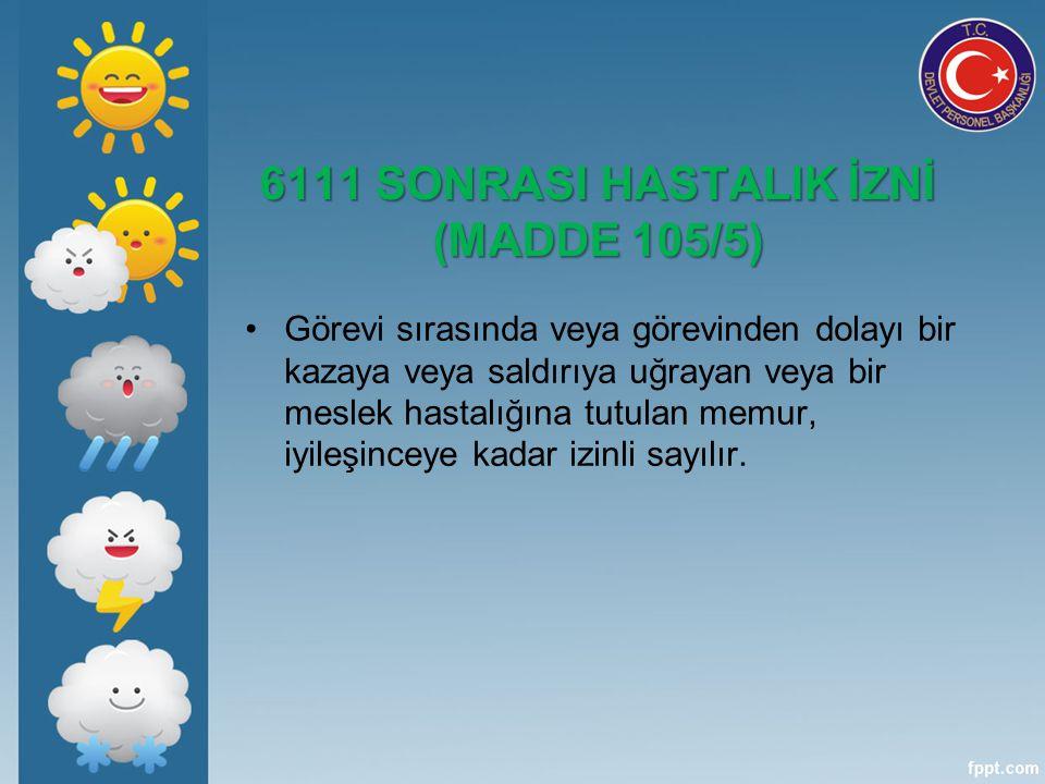 6111 SONRASI HASTALIK İZNİ (MADDE 105/5)