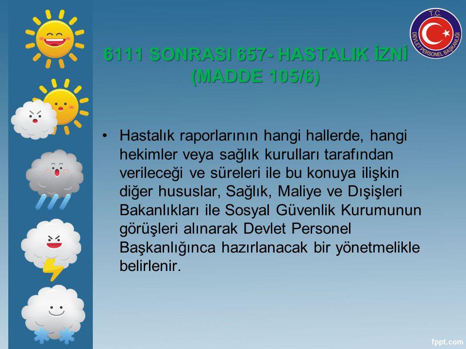 6111 SONRASI 657- HASTALIK İZNİ (MADDE 105/6)