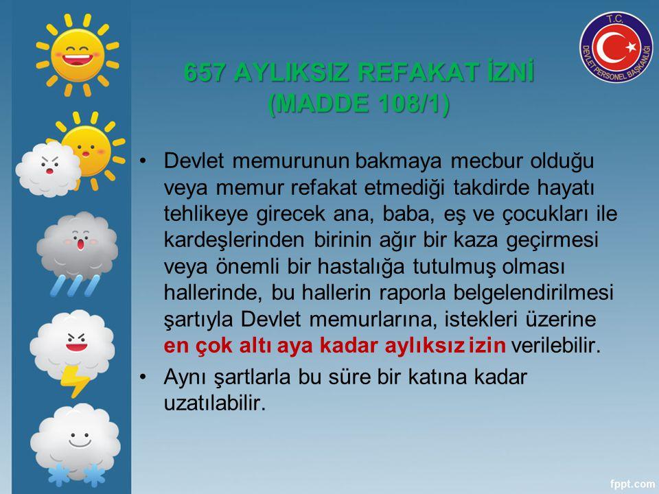657 AYLIKSIZ REFAKAT İZNİ (MADDE 108/1)