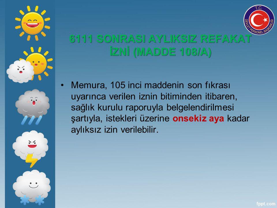 6111 SONRASI AYLIKSIZ REFAKAT İZNİ (MADDE 108/A)