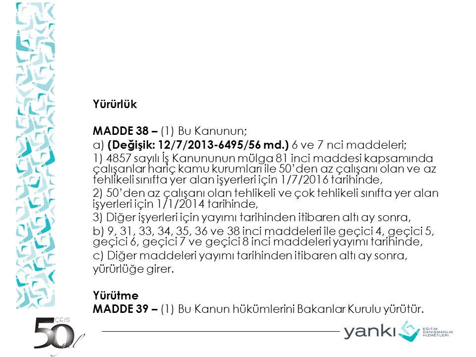 Yürürlük MADDE 38 – (1) Bu Kanunun; a) (Değişik: 12/7/2013-6495/56 md