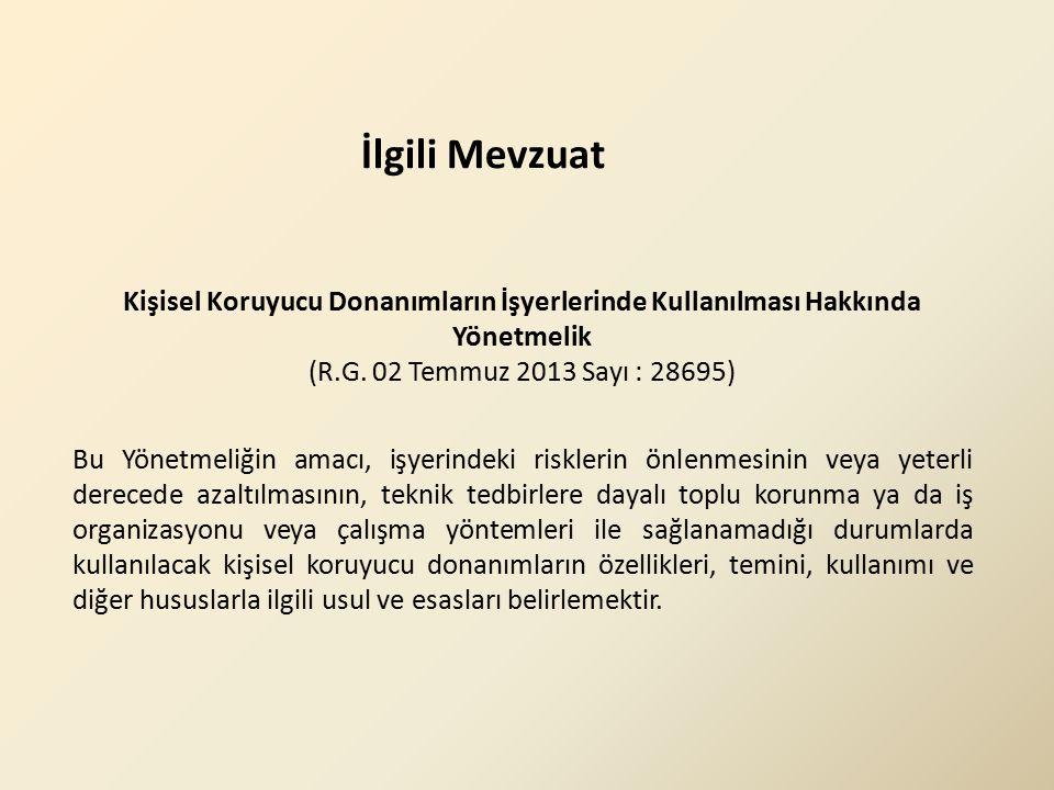 İlgili Mevzuat Kişisel Koruyucu Donanımların İşyerlerinde Kullanılması Hakkında Yönetmelik. (R.G. 02 Temmuz 2013 Sayı : 28695)