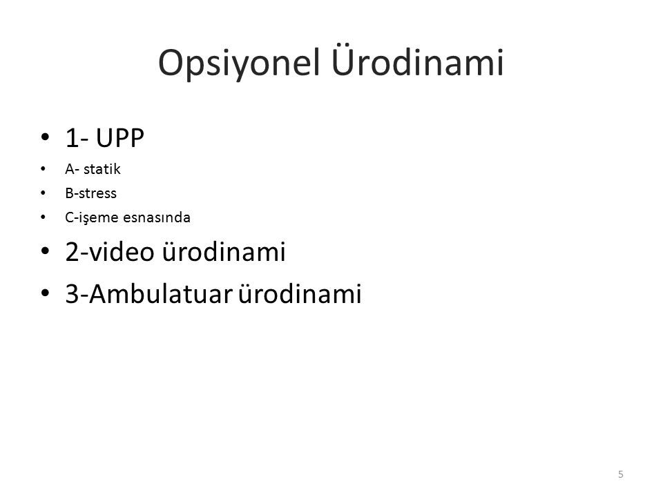Opsiyonel Ürodinami 1- UPP 2-video ürodinami 3-Ambulatuar ürodinami
