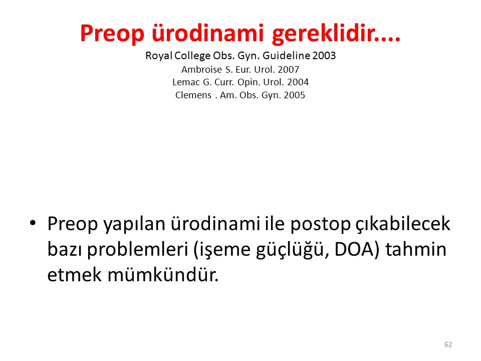 Preop ürodinami gereklidir. Royal College Obs. Gyn