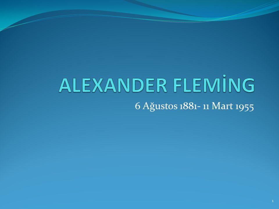 ALEXANDER FLEMİNG 6 Ağustos 1881- 11 Mart 1955