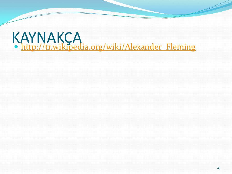 KAYNAKÇA http://tr.wikipedia.org/wiki/Alexander_Fleming
