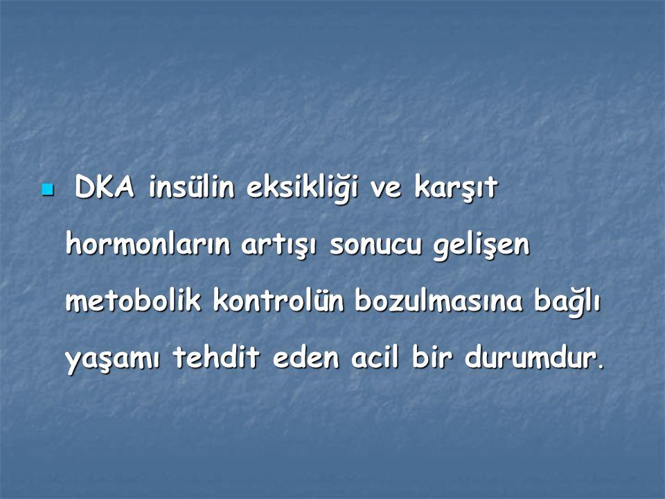 DKA insülin eksikliği ve karşıt hormonların artışı sonucu gelişen metobolik kontrolün bozulmasına bağlı yaşamı tehdit eden acil bir durumdur.