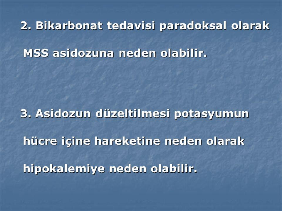 2. Bikarbonat tedavisi paradoksal olarak MSS asidozuna neden olabilir.
