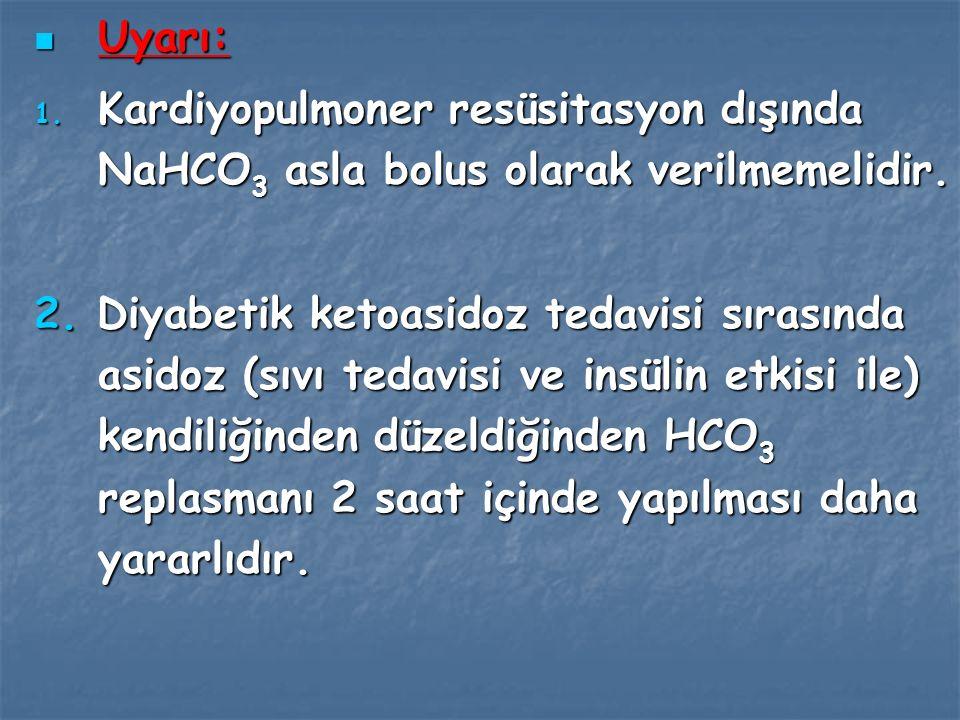 Uyarı: Kardiyopulmoner resüsitasyon dışında NaHCO3 asla bolus olarak verilmemelidir.
