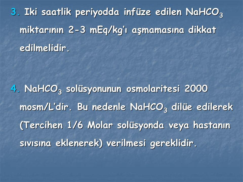 3. Iki saatlik periyodda infüze edilen NaHCO3 miktarının 2-3 mEq/kg'ı aşmamasına dikkat edilmelidir.