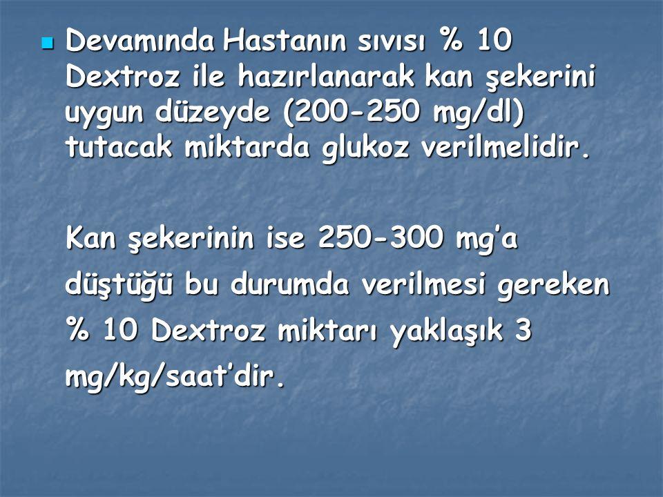 Devamında Hastanın sıvısı % 10 Dextroz ile hazırlanarak kan şekerini uygun düzeyde (200-250 mg/dl) tutacak miktarda glukoz verilmelidir.