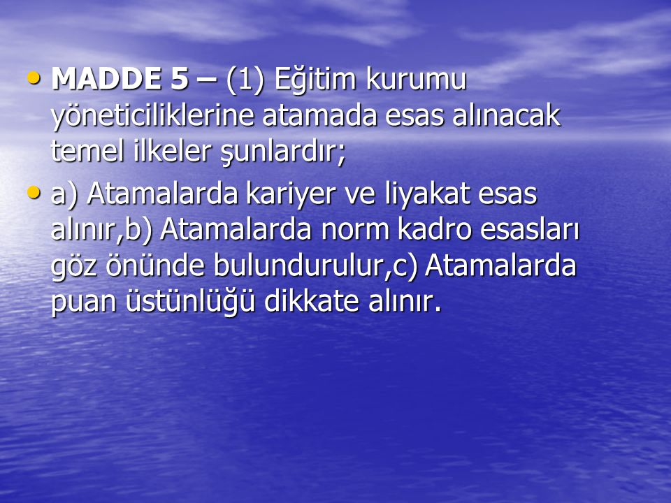 MADDE 5 – (1) Eğitim kurumu yöneticiliklerine atamada esas alınacak temel ilkeler şunlardır;