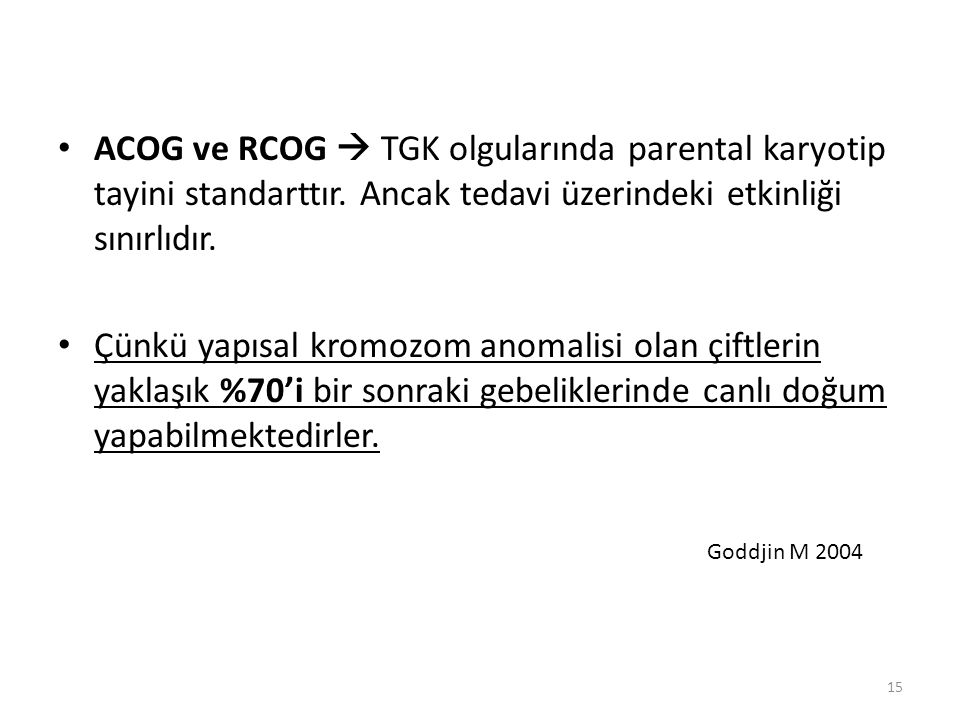 ACOG ve RCOG  TGK olgularında parental karyotip tayini standarttır