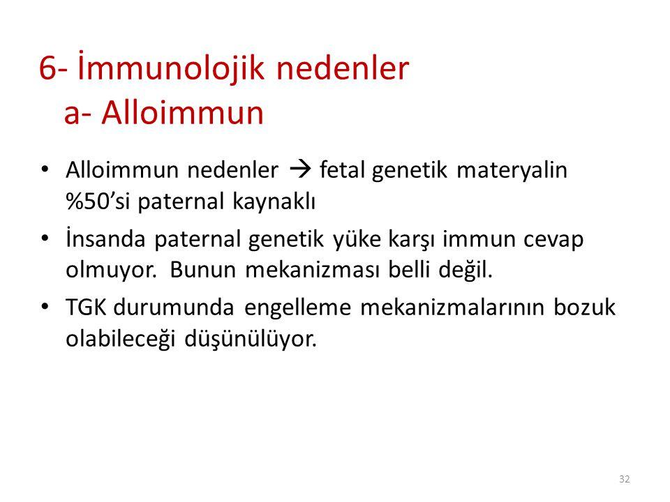 6- İmmunolojik nedenler a- Alloimmun
