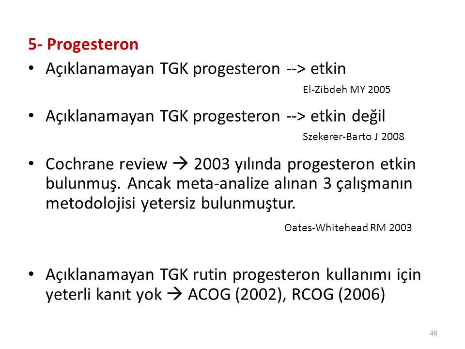 Açıklanamayan TGK progesteron --> etkin