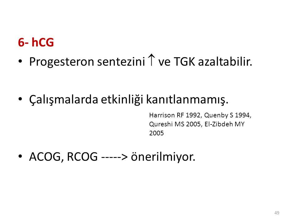 Progesteron sentezini  ve TGK azaltabilir.
