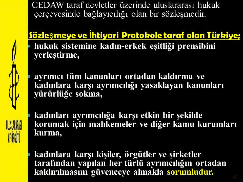 CEDAW taraf devletler üzerinde uluslararası hukuk çerçevesinde bağlayıcılığı olan bir sözleşmedir.