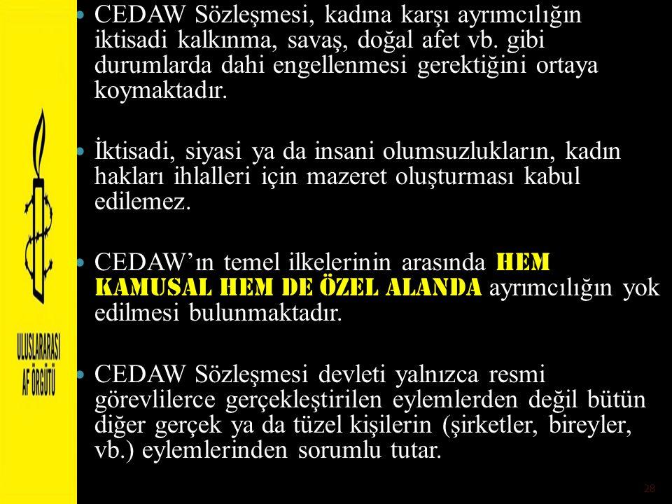 CEDAW Sözleşmesi, kadına karşı ayrımcılığın iktisadi kalkınma, savaş, doğal afet vb. gibi durumlarda dahi engellenmesi gerektiğini ortaya koymaktadır.