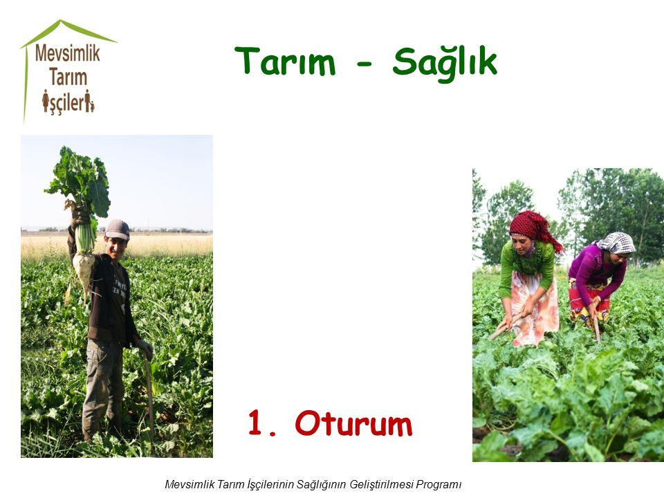 Tarım - Sağlık 1. Oturum Mevsimlik Tarım İşçilerinin Sağlığının Geliştirilmesi Programı