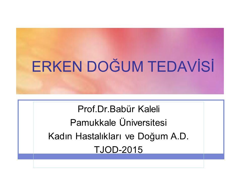 ERKEN DOĞUM TEDAVİSİ Prof.Dr.Babür Kaleli Pamukkale Üniversitesi