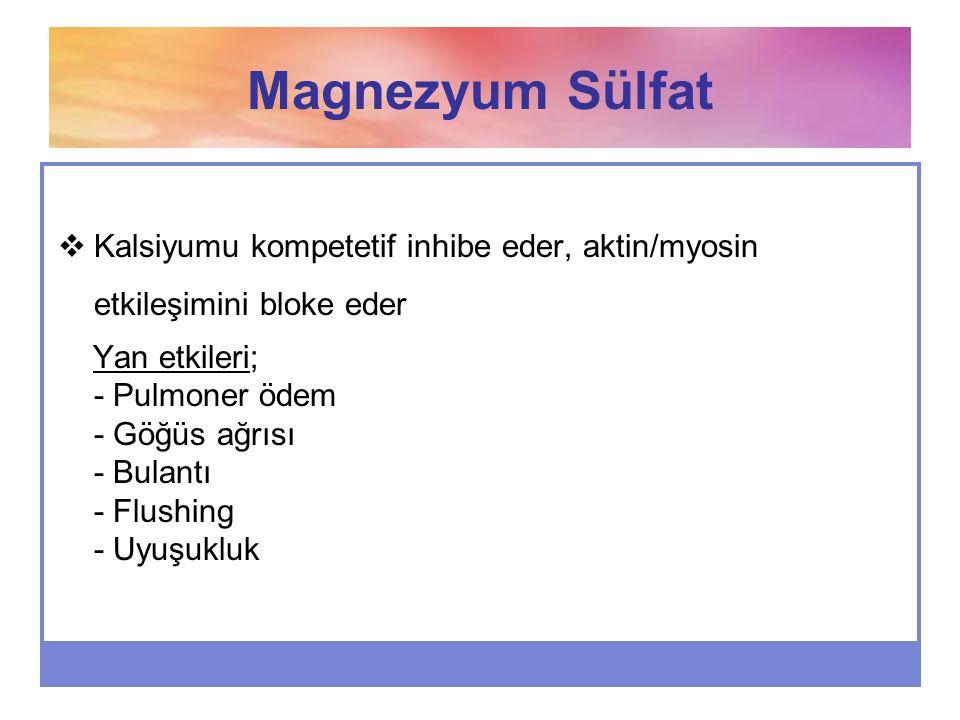 Magnezyum Sülfat Kalsiyumu kompetetif inhibe eder, aktin/myosin etkileşimini bloke eder.