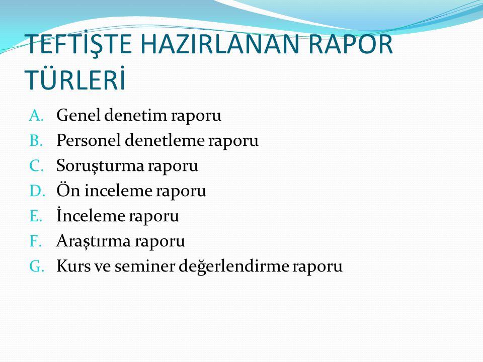 TEFTİŞTE HAZIRLANAN RAPOR TÜRLERİ